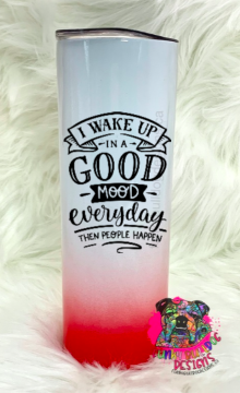 Different color options available - Sarcastic Series 20oz Stainless Steel Tumbler - I wake up in a good mood everyday but then people happen