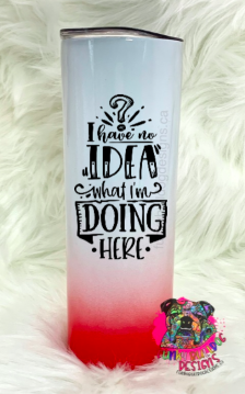 Different color options available - Sarcastic Series 20oz Stainless Steel Tumbler - I have no idea what I'm doing here
