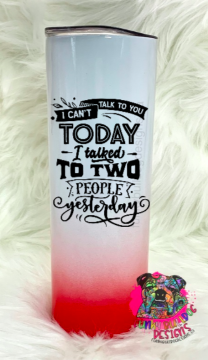 Different color options available - Sarcastic Series 20oz Stainless Steel Tumbler - I can't talk to you today, I talked to two people yesterday