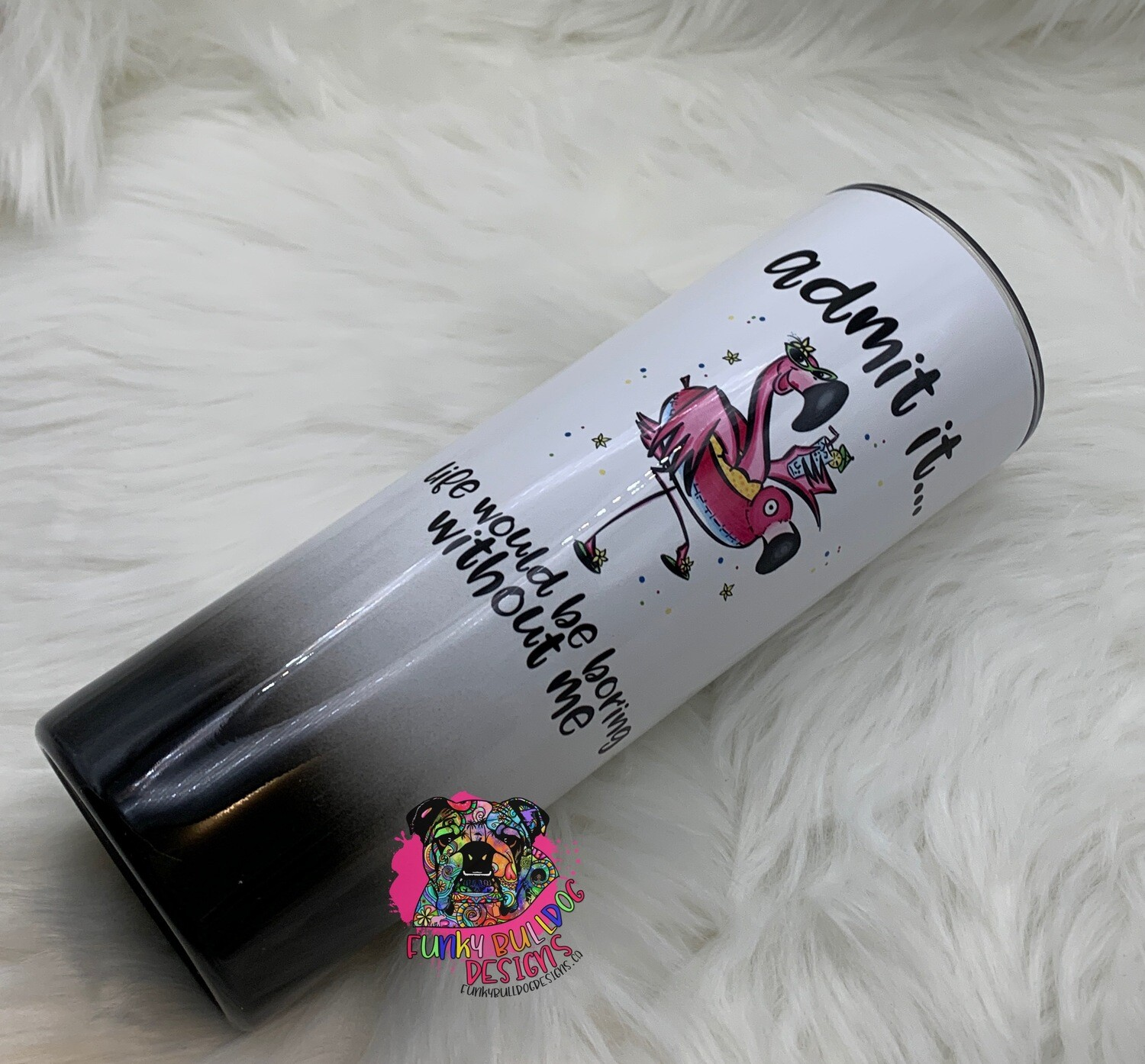 20oz stainless steel tall skinny - Flamingo design - Admin it, life would be boring without me.