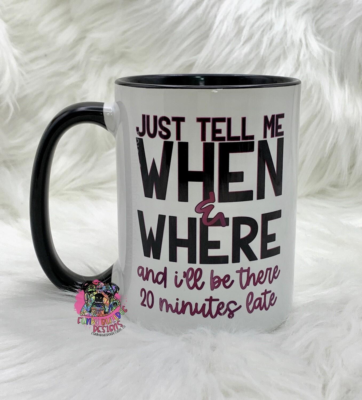 15oz Ceramic Mug (black handle) - tell me when & where and i'll be 20 mins late