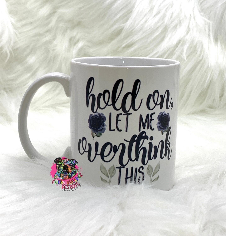 11oz Ceramic Mug - hold on let me overthink this