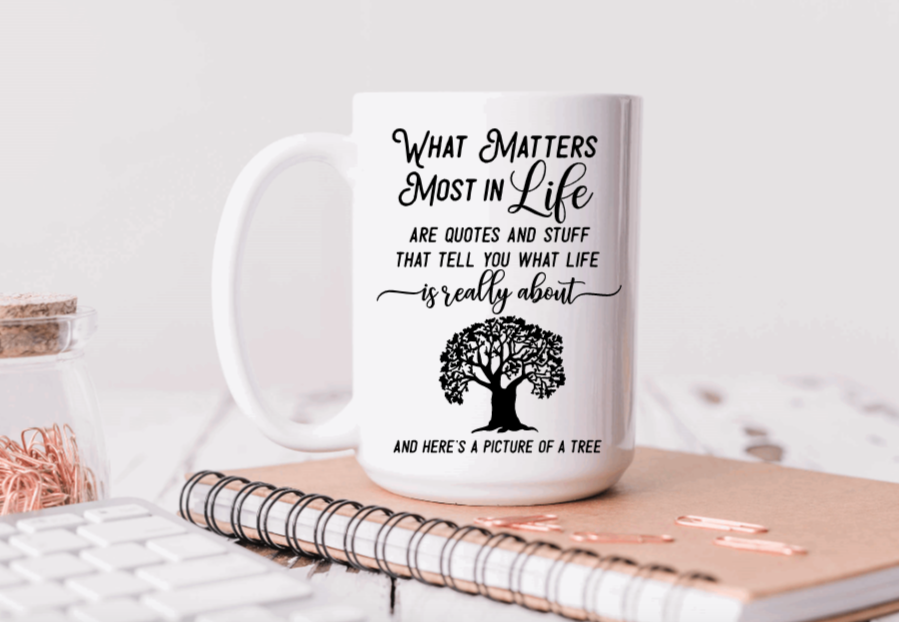 15oz Ceramic Mug - What matters most in life