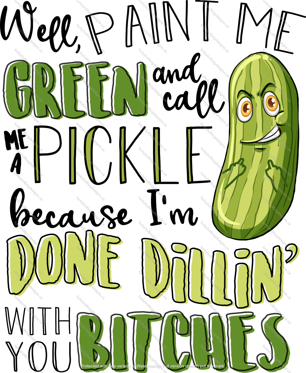 DTF (Direct to Film) Transfer - Well paint me green Pickle - full color, no weeding - great for dark or light fabrics *please read entire description