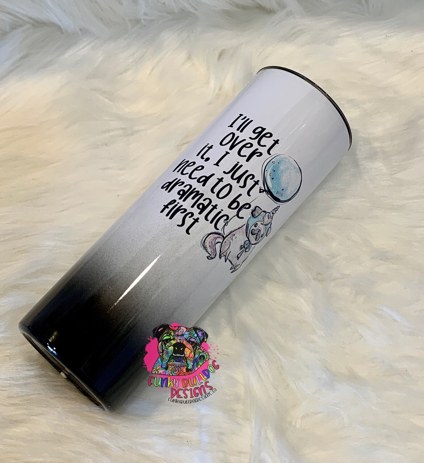 20oz stainless steel tumbler - I'll get over it - dramatic pug dog