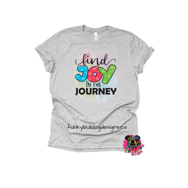 DTF (Direct to Film) Transfer - Find Joy in the Journey - great for dark or light fabrics *please read entire description