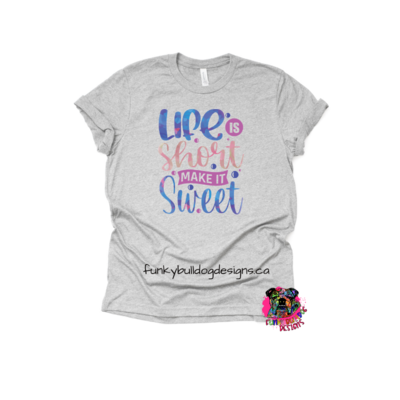DTF (Direct to Film) Transfer - Life is short make it sweet - full color, no weeding - great for dark or light fabrics *please read entire description