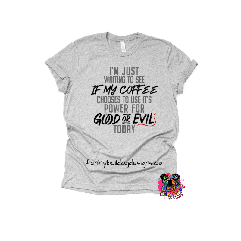 DTF (Direct to Film) Transfer - Coffee good or evil - full color, no weeding - great for dark or light fabrics *please read entire description