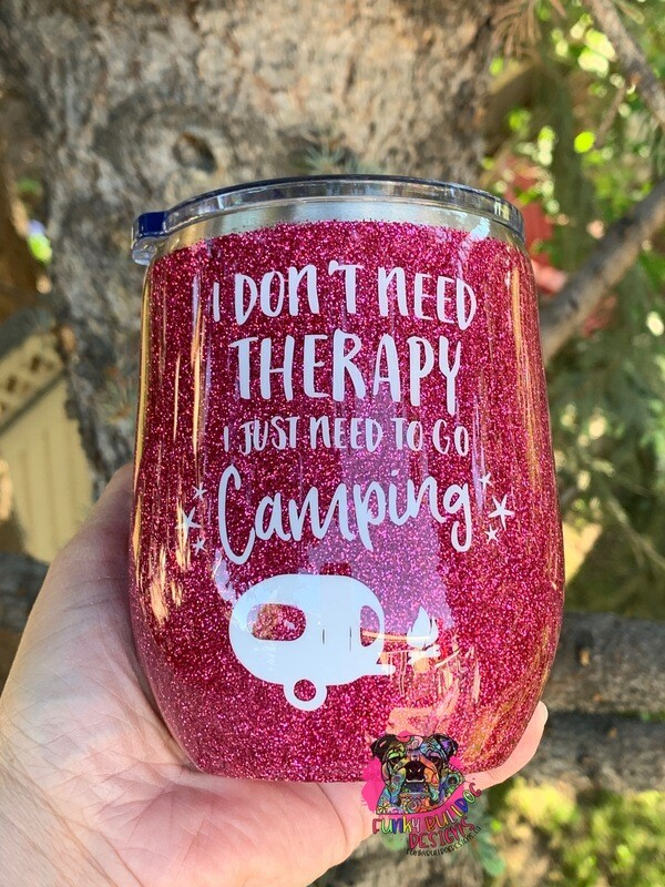12oz glitter stainless steel wine tumbler - I don't need therapy I just need to go camping