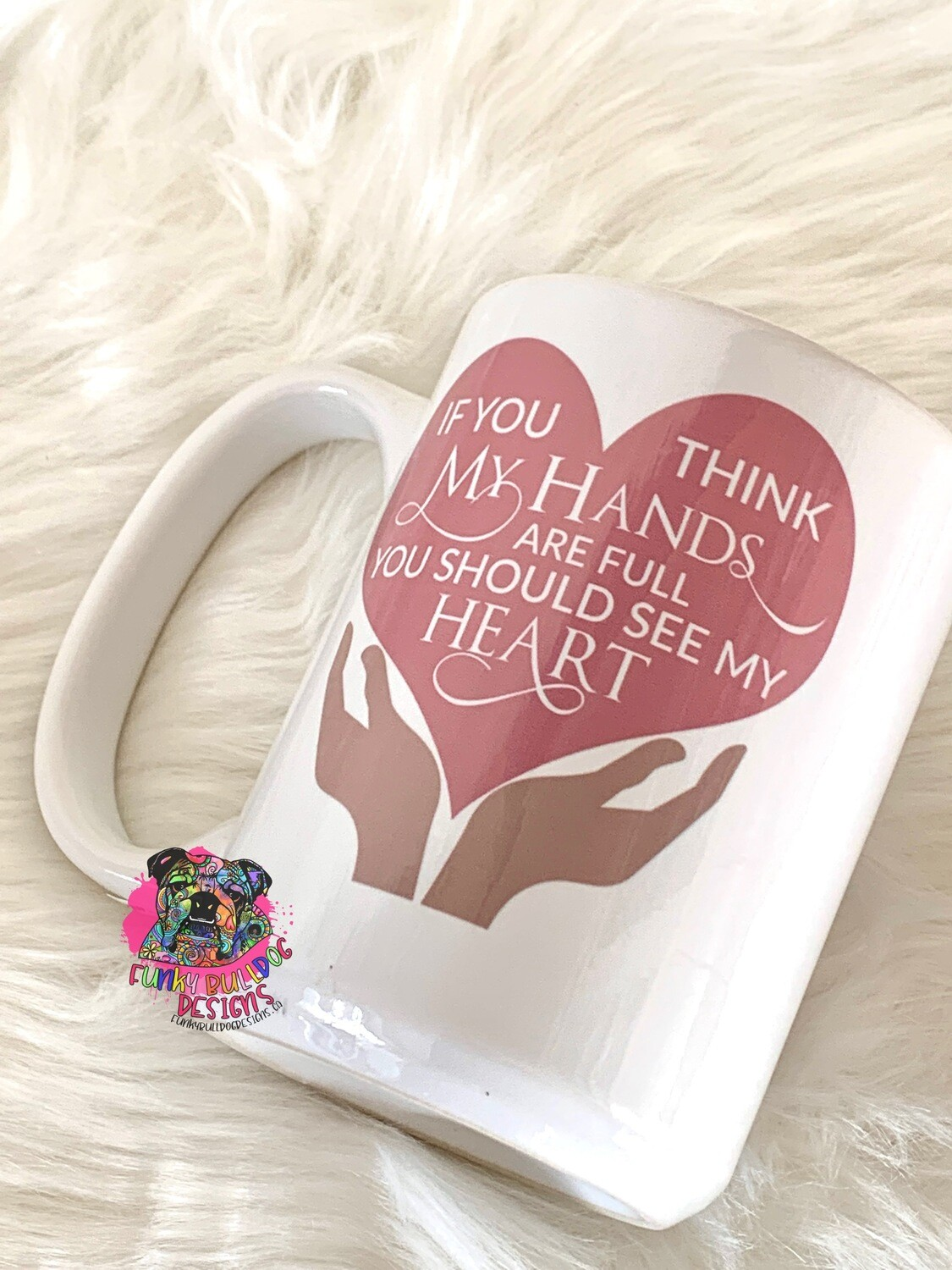 15oz Ceramic Mug - If you think my hands are full you should see my heart - mama bear