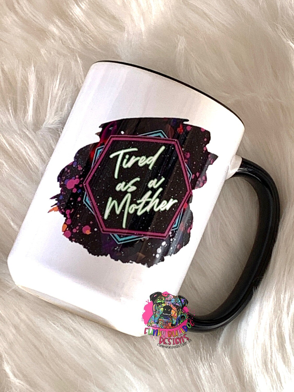 15oz Ceramic Mug (black handle) - Tired as a Mother