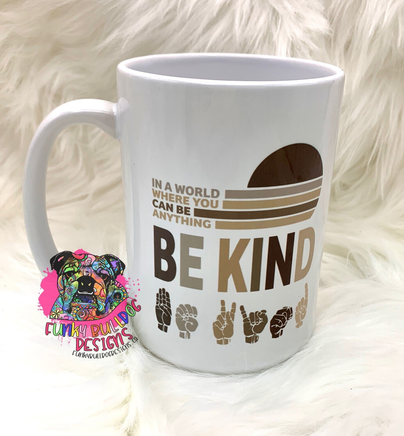 15oz Ceramic Mug - In a world where you can be anything, Be Kind