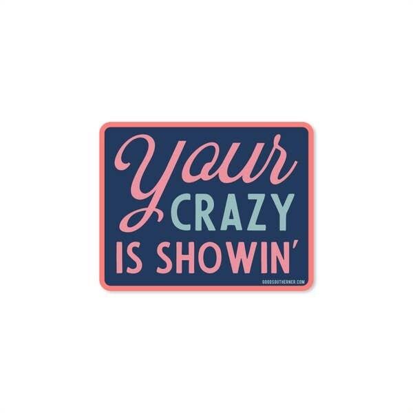 Your Crazy Is Showin' Vinyl Sticker