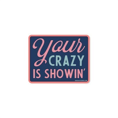 Your Crazy Is Showin' Vinyl Sticker
