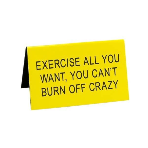 "Can't Burn Off Crazy 4.5"" x 2.75"" Desk Sign"