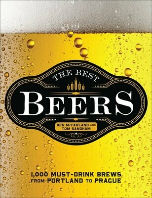 The Best Beers: 1,000 Must-Drink Brews from Portland to Prague Book