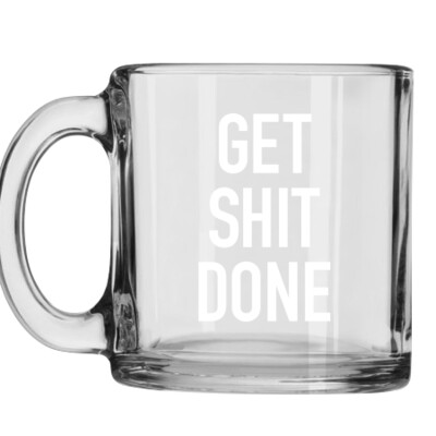 Get Shit Done Glass Coffee Mug