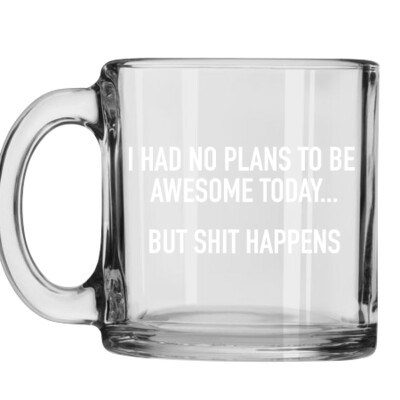 Awesome Today Glass Coffee Mug