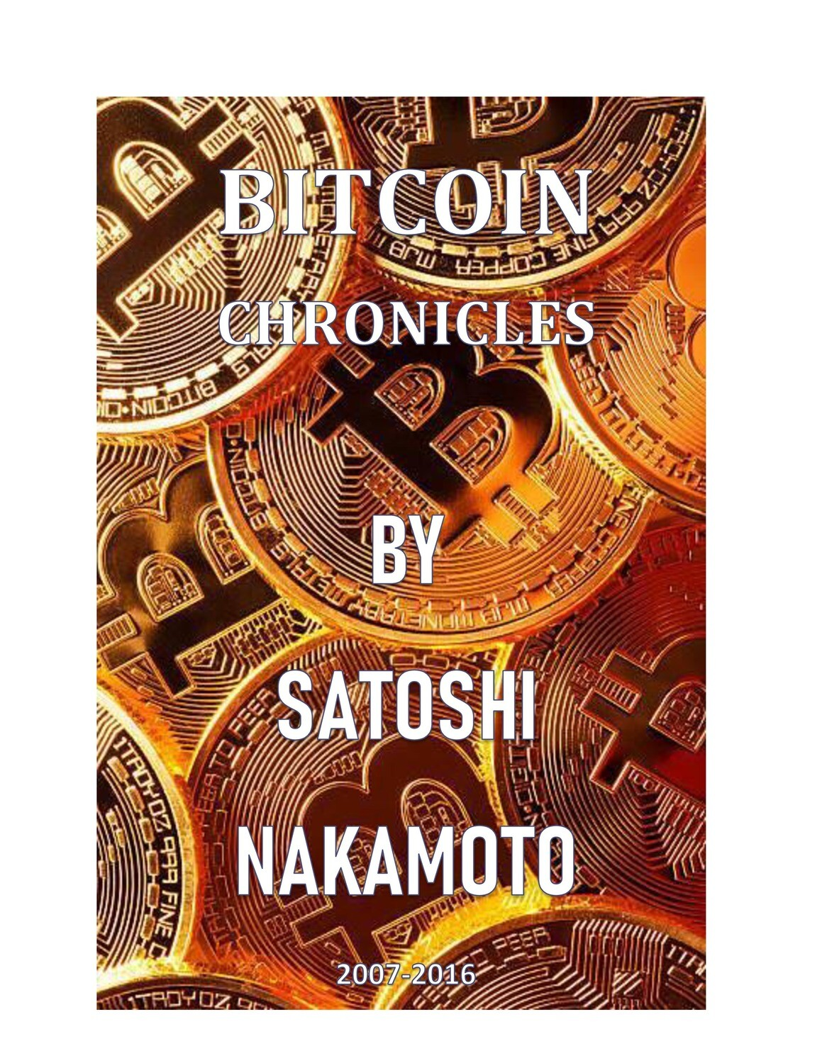 """""""Bitcoin Chronicles"""" by SATOSHI NAKAMOTO comprised of his original, authenticated notes and journal entries will the artifacts of history that reveal the creation of Bitcoin and its secrets."""