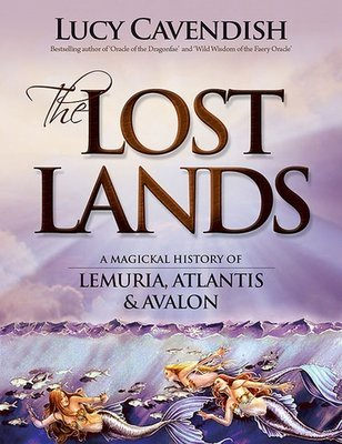 The Lost Lands: A Magickal History of Lemuria, Atlantis and Avalon