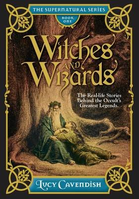 *NOW AVAILABLE* Witches and Wizards: The Real-Life stories behind the Occult's Greatest Legends
