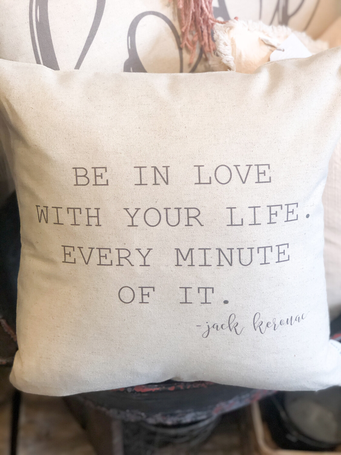 Be In Love with your Life pillow no. P187