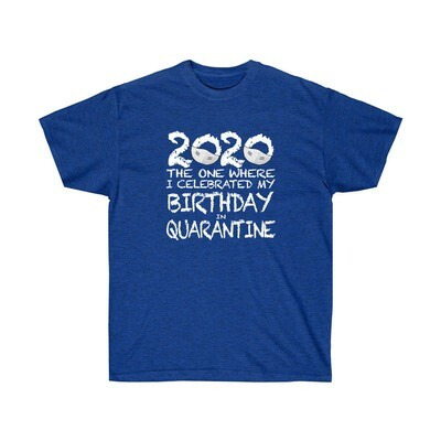 2020 My Birthday in Quarantine - Adult Crew