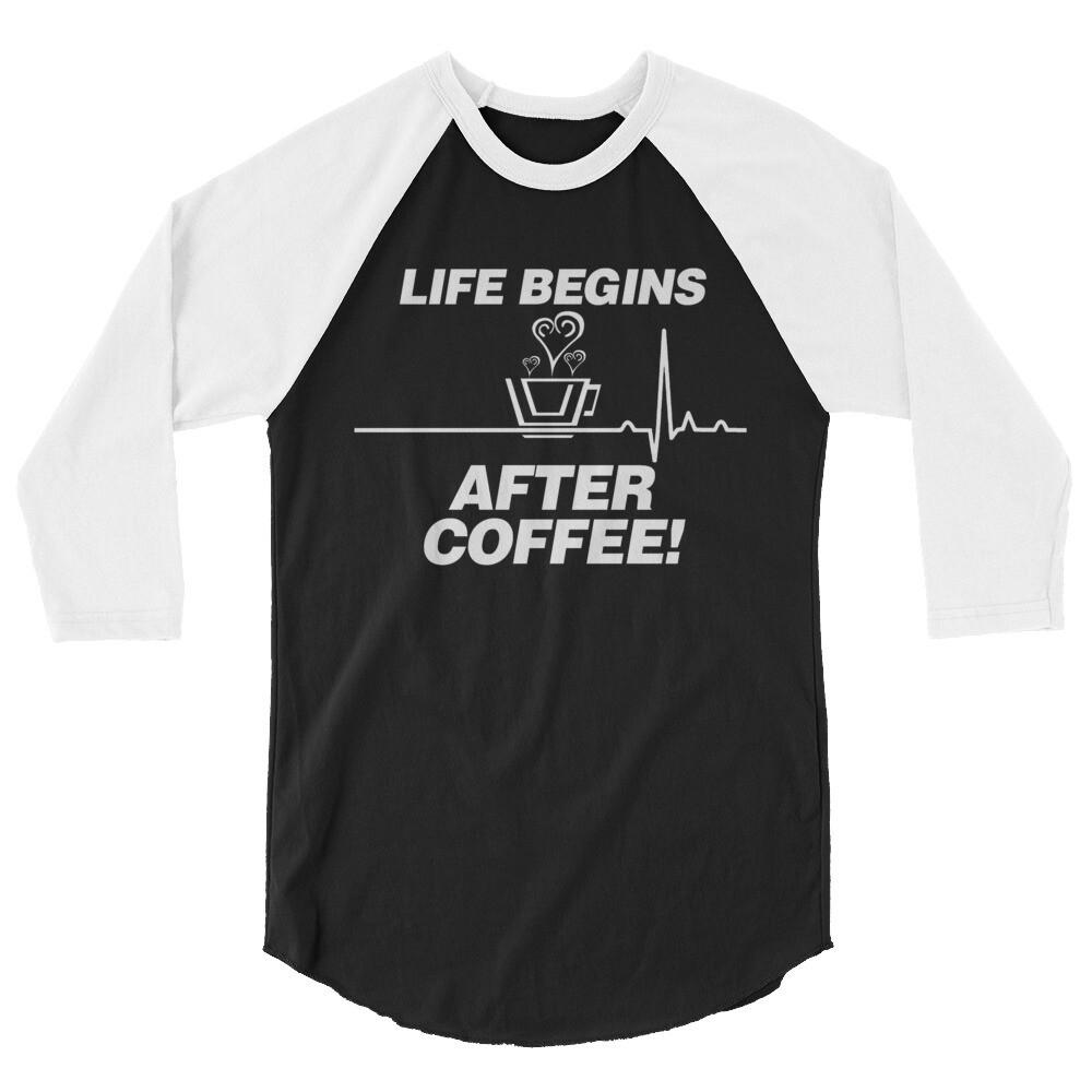 Life Begins After Coffee - Unisex - 3/4 Sleeve Raglan Shirt - Tultex 245