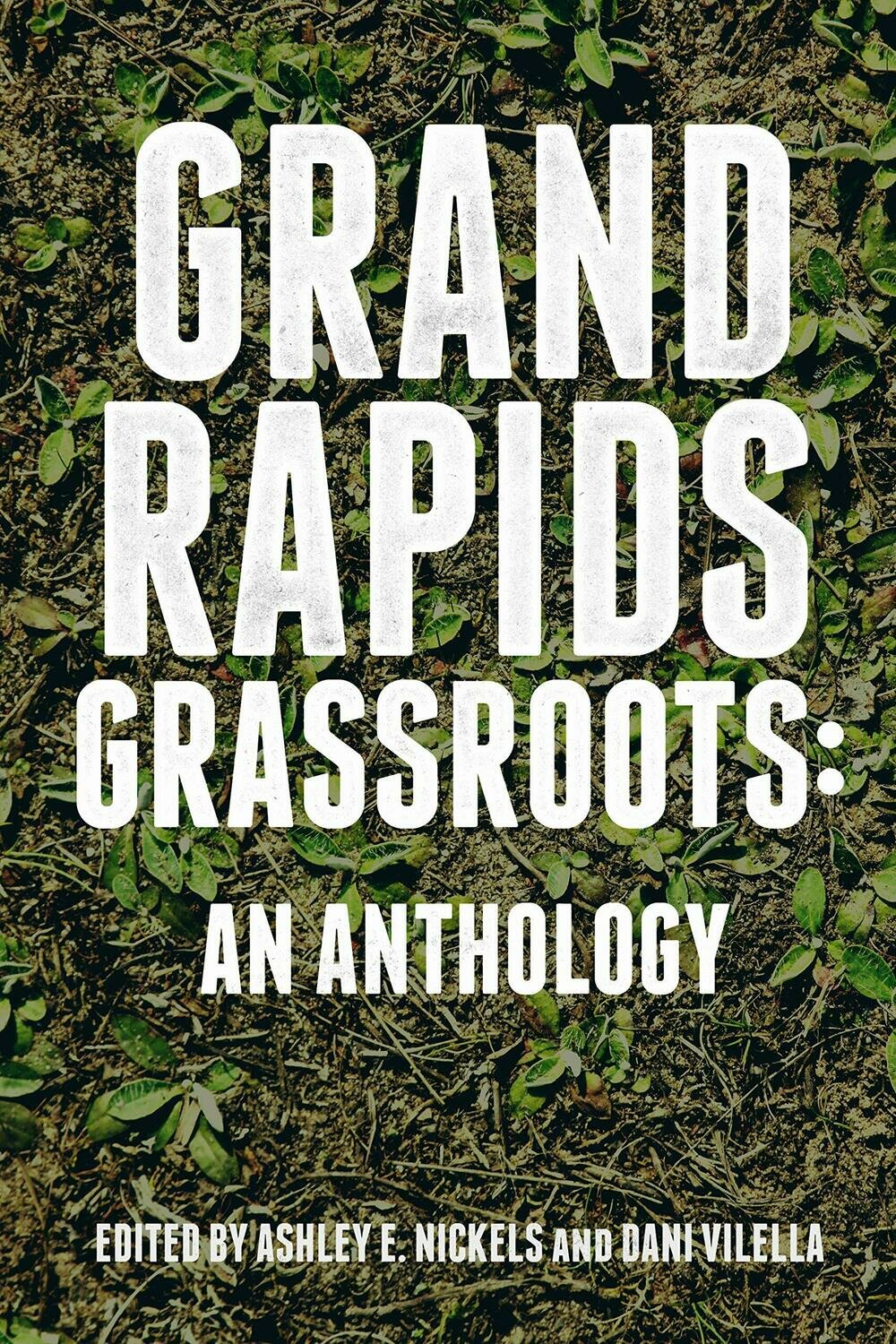 Grand Rapids Grassroots: An Anthology