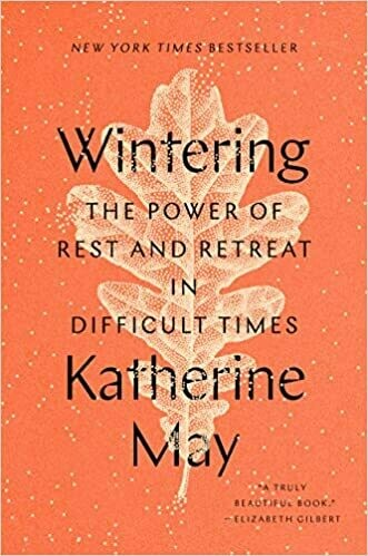 Wintering: The Power of Rest and Retreat in Difficult Times *Jan 2021 Book Club Pick*