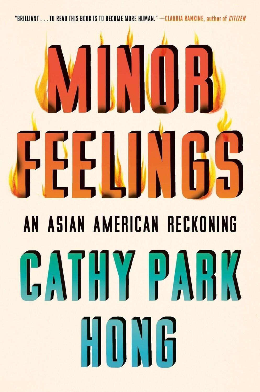 Minor Feelings: An Asian American Reckoning *Feb 2021 Book Club Pick*