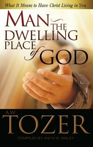 A. W. Tozer - Man-The Dwelling Place of God