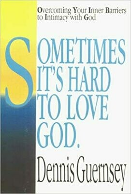 Dennis Guernsey | Sometimes its hard to love God