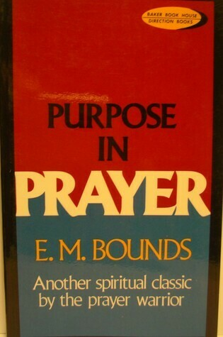 E. M. Bounds | Purpose in Prayer