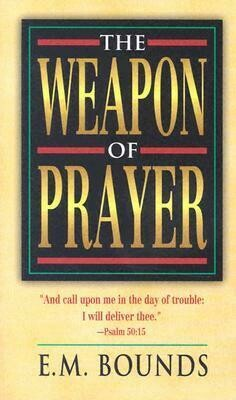 E. M. Bounds | The Weapon of Prayer