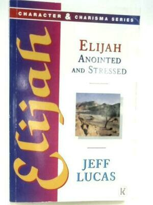 Jeff Lucas | Elijah, Anointed & Stressed