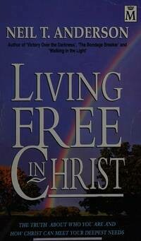 Neil T. Anderson - Living Free in Christ