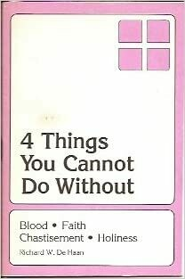 Richard W. De Haan   4 Things you cannot do without