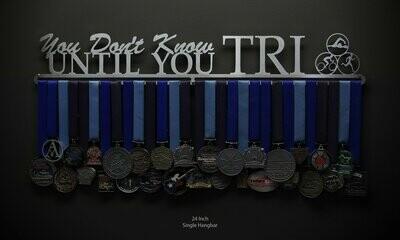 Medal Hanger You Dont Know Until You TRI