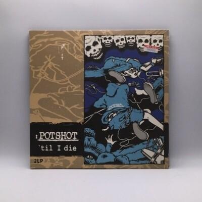 POTSHOT -TILL I DIE- 2X10 INCH