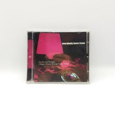 EVERYBODY LOVES IRENE -ON SECOND THOUGHT I MIGHT WANNA CHANGE SOME THING- CD