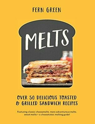 Melts:  Over 50 Delicious Toasted & Grilled Sandwich Recipes