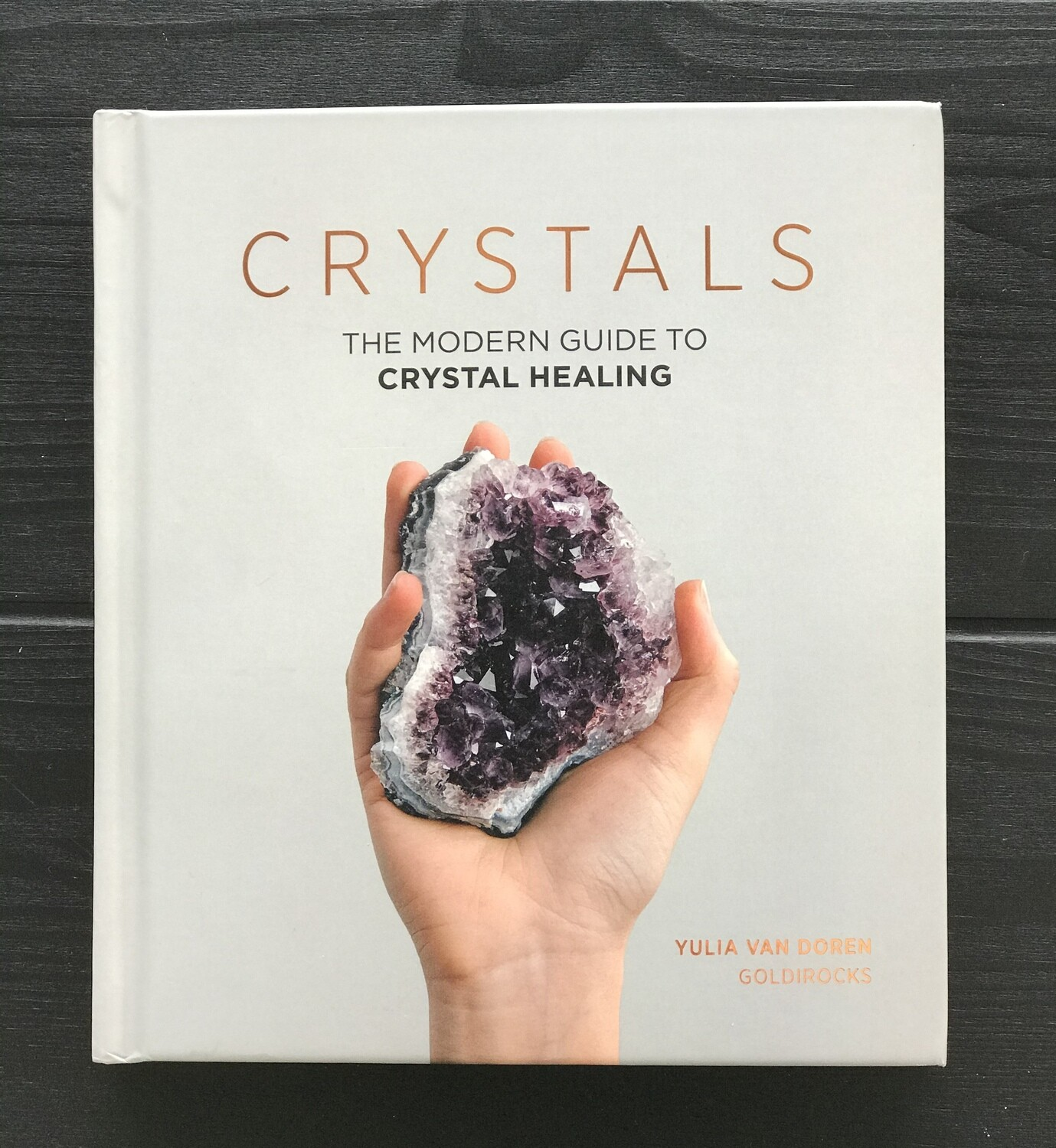 Crystals - The Modern Guide to Crystal Healing (Hardcover)