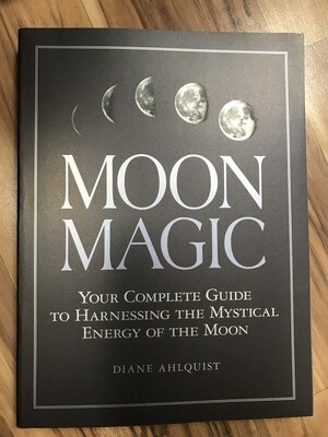 Moon Magic - Your Complete Guide to Harnessing the Mystical Energy of the Moon