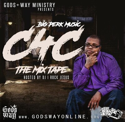 Big Perk Music - C4C The Mixtape (hosted by DJ I Rock Jesus)