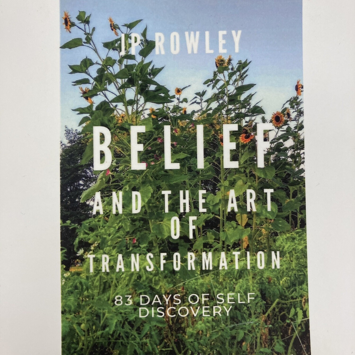 Belief And The Art Of Transformation | 83 Days Of Self Discovery By JP Rowley