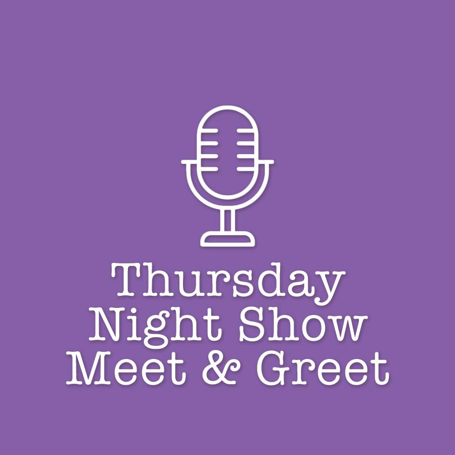 Thursday Night Show Meet & Greet