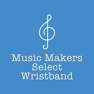 Music Makers Select Wristband (For Existing Members)