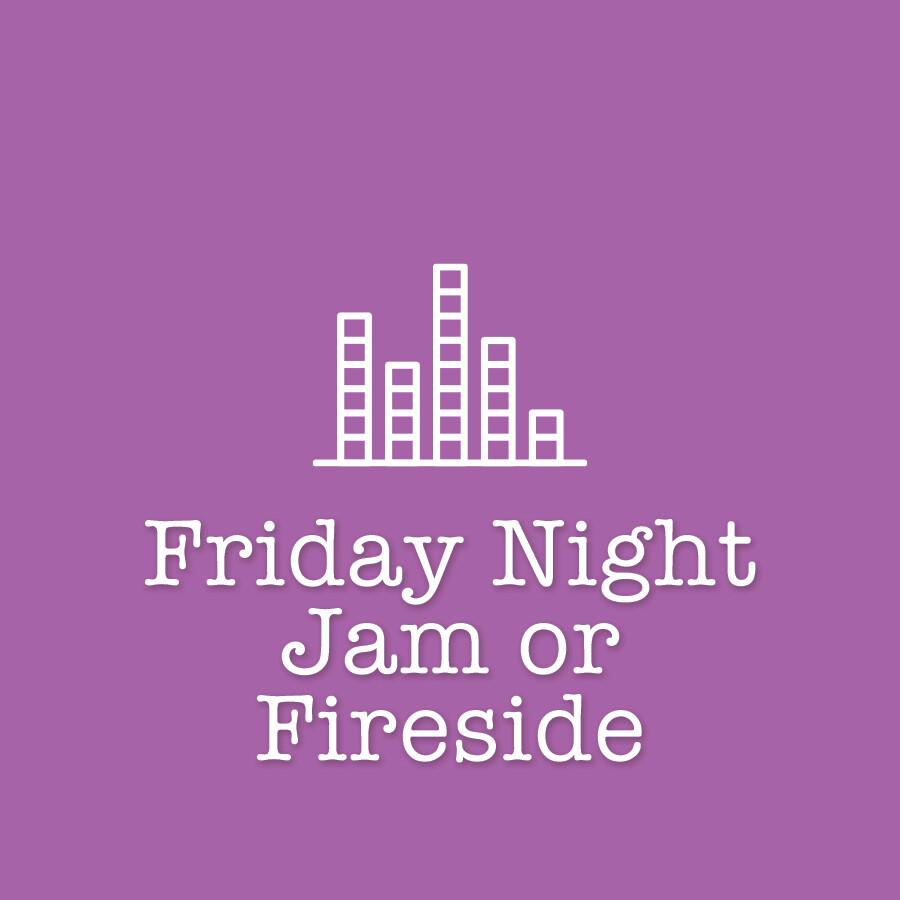 Friday Night Jam or Fireside