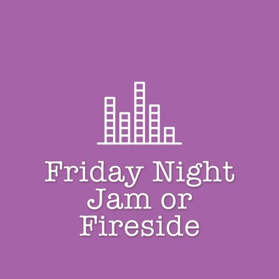 Friday Night Jam or Fireside